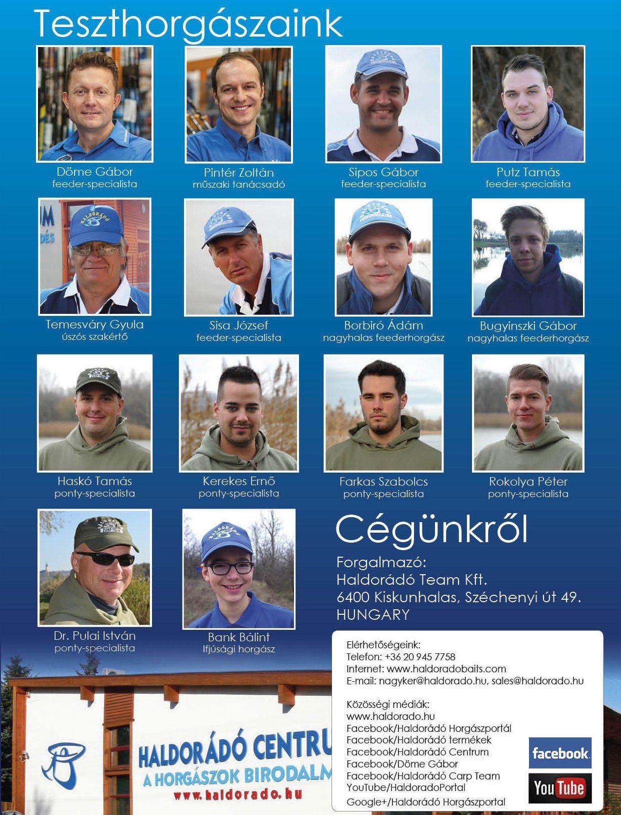 Nyolc év alatt sok tehetséges horgász csatlakozott a csapatunkhoz, közülük többen ma már a cég főállású munkatársaiként dolgoznak azon, hogy folyamatosan újabb és még magasabb színvonalú termékeket, illetve tudásanyagot adhassunk a horgászoknak